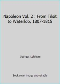Napoleon Vol. 2 : From Tilsit to Waterloo, 1807-1815