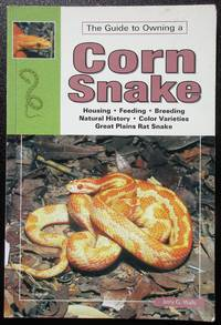 The Guide to Owning a Corn Snake (Herpetology series)