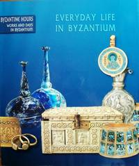 EVERY DAY LIFE IN BYZANTIUM - Byzantine Hours: Works and Days in Byzantium