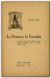 La Donna e la Famiglia: Conferenza tenuta in Buenos Aires, nell'antico Teatro Iris, il 25 Novembre 1900 by  Pietro GORI - Paperback - 1927 - from Lorne Bair Rare Books and Biblio.com