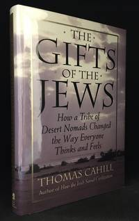 image of The Gifts of the Jews; How a Tribe of Desert Nomads Changed the Way Everyone Thinks and Feels