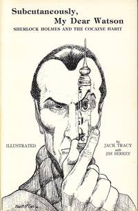 Subcutaneously, My Dear Watson.  Sherlock Holmes and the Cocaine Habit  [SIGNED, 1st Edition]
