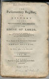 THE PARLIAMENTARY REGISTER; OR, HISTORY OF THE PROCEEDINGS AND DEBATES OF THE HOUSE OF LORDS; CONTAINING AN ACCOUNT OF THE MOST INTERESTING SPEECHES, MOTIONS, PROTESTS, PETITIONS, ETC. DURING THE THIRD SESSION OF THE FOURTEENTH PARLIAMENT OF GREAT BRITAIN: WITH A LIST OF THE ACTS PASSED IN THIS SESSION. VOL. VII.
