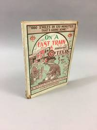 On a Fast Train Through Texas: 1000 Smiles in 120 Minutes, That's Going Some : All the Best Up-to-Date Jokes and Sayings.  [Ottenheimer's joke book], no. 10 by  Irv. drawings by Barnes Ott - First Edition, First Printing - 1905 - from DuBois Rare Books (SKU: 003769)