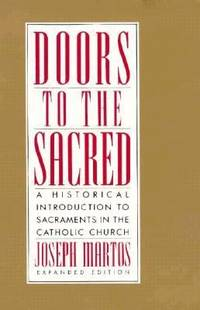 Doors to the Sacred : A Historical Introduction to Sacraments in the Catholic Church by Joseph Martos - 1991