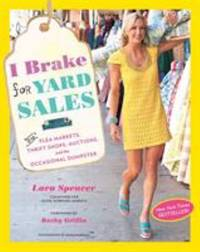 I Brake for Yard Sales : And Flea Markets, Thrift Shops, Auctions, and the Occasional Dumpster