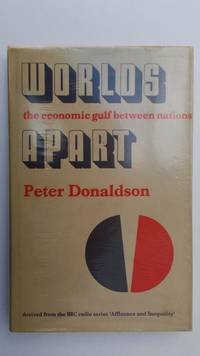 Worlds apart: the economic gulf between nations. by  Peter.: Donaldson - First Edition - from Jef Kay (SKU: 686)