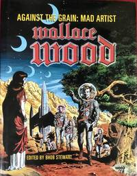 AGAINST THE GRAIN : MAD ARTIST WALLACE WOOD