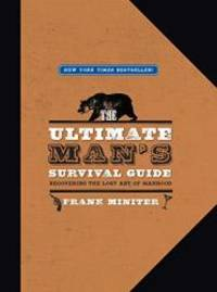 The Ultimate Man's Survival Guide: Rediscovering the Lost Art of Manhood by Frank Miniter - Hardcover - 2009-07-01 - from Books Express (SKU: 1596985704q)