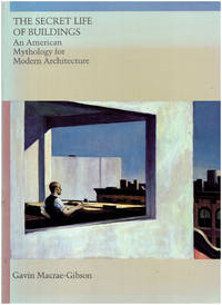 The Secret Life of Buildings: An American Mythology for Modern Architecture