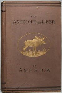 The Antelope and Deer in America. A Comprehensive Scientific Treatise Upon the Natural History, Including the Characteristics, Habits, Affinities, and Capacity for Domestication of the Antilocapra and Cervidae of North America by  John Dean CATON - Signed First Edition - 1877 - from Main Street Fine Books & Manuscripts, ABAA (SKU: 42877)