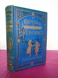 THE GIRLHOOD OF SHAKESPEARE'S HEROINES A Series of Fifteen Tales...A New Edition, Condensed By Her Sister Sabilla Novello. With Nine Illustrations in Permanent photography, from Pictures by T. F. Dicksee and W. S. Herrick.