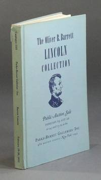 The immortal autograph letters, documents, manuscripts, portraits, personal relics and other Lincolniana collected by the late Oliver R. Barrett