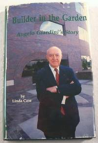 Builder in the Garden: Angelo Giardini's Story by  Linda Case - Signed First Edition - 1987 - from Resource Books, LLC and Biblio.com