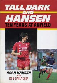 Tall, Dark and Hansen : Ten Years at Anfield by  Ken  Alan with Gallacher - First Edition - 1988 - from Godley Books (SKU: 003146)