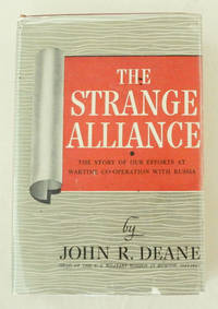 The Strange Alliance The Story of Our Efforts at Wartime Co-operation With Russia