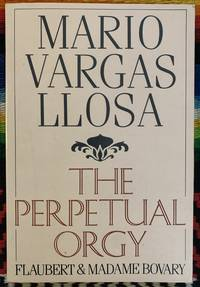 The Perpetual Orgy: Flaubert and Madame Bovary