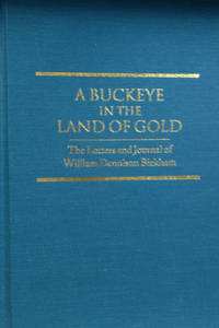 A Buckeye in the Land of Gold:  The Letters and Journal of William  Dennison Bickham