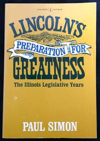 image of LINCOLN'S PREPARATION FOR GREATNESS; The Illinois Legislative Years