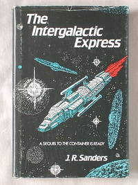 The Intergalactic Express by  J.R Sanders - First Edition - 1988 - from Mind Electric Books and Biblio.com