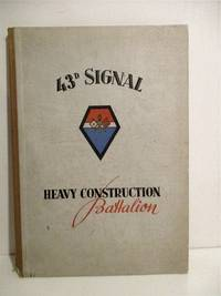 History of the 43d Signal Heavy Construction Battalion from Activation to V-J Day.