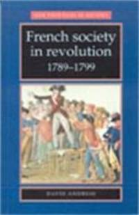 French Society in Revolution, 1789-99 (New Frontiers in History MUP) by David Andress - 1999-04-04