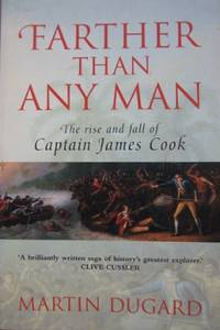 Farther Than Any Man : the rise and fall of Captain James Cook.