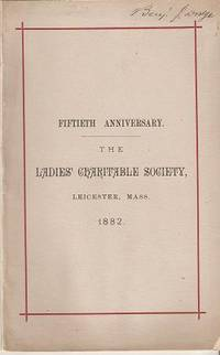 CELEBRATION OF THE FIFTIETH ANNIVERSARY OF THE ORGANIZATION OF THE LADIES' CHARITABLE SOCIETY, LEICESTER, MASS., SEPT. 21, 1882