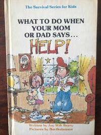 """What to Do When Your Mom or Dad Says.Help!"""" (Survival Series for Kids)"""