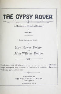 The Gypsy Rover A Romantic Musical Comedy in Three Acts Book, Lyrics and Music by May Hewes Dodge and John Wilson Dodge. [Piano-vocal score]