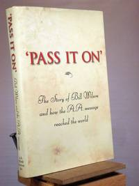 'Pass It On': The Story of Bill Wilson and How the A. A. Message Reached the World