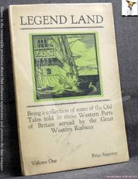 Legend Land Volume One: Being a Collection of some of the Old Tales Told in Cornwall Once Served by the Great Western Railway