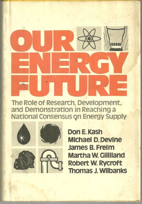 OUR ENERGY FUTURE The Role of Research, Development, and Demonstration in Reaching a National Consensus on Energy Supply, Kash, Don