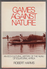 Games against Nature  An Eco-Cultural History of the Nunu of Equatorial  Africa