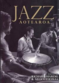 Jazz Aotearoa - Notes Towards a New Zealand History by Richard Hardie and; Allan Thomas, Editors
