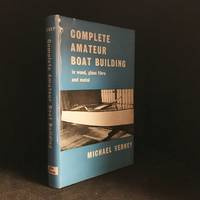Complete Amateur Boat Building; In Wood, Glass Fibre, and Metal by  Michael Verney - Hardcover - from Burton Lysecki Books, ABAC/ILAB (SKU: 120881)