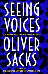 Seeing Voices: A Journey into the World of the Deaf by  Oliver Sacks - Hardcover - 1989 - from ThriftBooks and Biblio.com