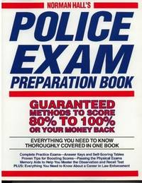 Norman Hall's Police Exam Preparation Book...guaranteed Methods to Score 80% to 100%