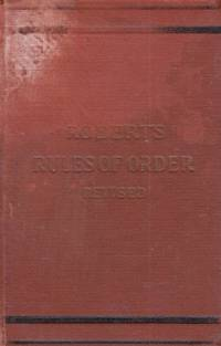 Robert's Rules of Order Revised for Deliberative Assemblies: Part 1 Rules of Order and Part 2 Organization and Conduct of Business