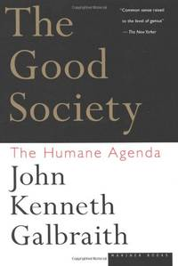 The Good Society: The Humane Agenda by  John Kenneth Galbraith - Paperback - from World of Books Ltd and Biblio.com