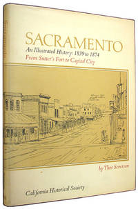 Sacramento: An Illustrated History: 1839 to 1874 From Sutter's Fort to Capital City.