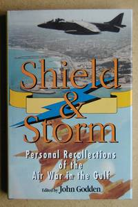 Shield And Storm: Personal Recollections of the Air War in the Gulf.