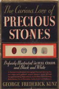 THE CURIOUS LORE OF PRECIOUS STONES by  George Frederick Kunz - Hardcover - 1938 - from Complete Traveller Antiquarian Bookstore and Biblio.com