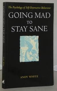Going Mad to Stay Sane: Psychology of Self-destructive Behaviour by  Andrew White - Paperback - 1st Edition - 1996 - from Besleys Books (SKU: AR38WHTBK19C)