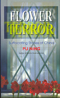 Flower Terror : Suffocating Stories of China.  [The Fossil ; A Glass of Water ; Reunion ; The Turtle ; A Type ; Silken Veil ; Duck's Tongue Cap ; Onto the Bridge ; Flower Play ; The Secret on the Pamirs ; The Day Mao Died]