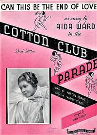 CAN THIS BE THE END OF LOVE?  As sung by Aida Ward in the Cotton Club Parade.; Lyric by Milton Drake.  Music by Harry Stride.  Staged by Dan Healy