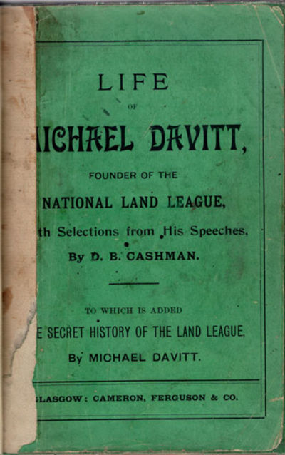 Glasgow: Cameron, Ferguson, & Co., . 12mo. 256 pp. In addition to the biography of Davitt (1846–19...