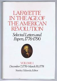 Lafayette in the Age of the American Revolution, Selected Letters and Papers, 1776-1790. Volume I, December 7, 1776 - March 30, 1778