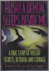 Hush! A Demon Sleeps Beside Me : A True Story of Violent Secrets, Betrayal and Courage
