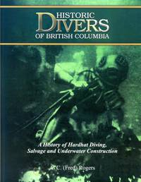image of Historic Divers of British Columbia: A History of Hardhat Diving, Salvage and Underwater Construction